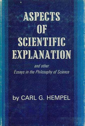 aspects of scientific explanation and other essays in the philosophy of science Reviews aspects of scientific explanation: and other essays in the philosophy of science by carl g hempel new york, the free press, 1965.